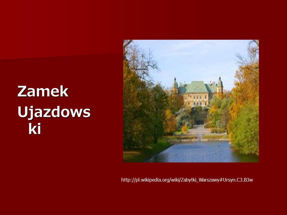 Zamek Ujazdows ki http://pl.wikipedia.org/wiki/Zabytki_Warszawy#Ursyn.C3.B3w