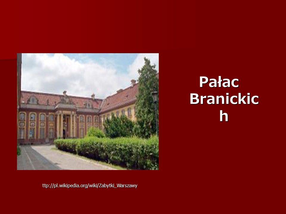 Pałac Branickic h ttp://pl.wikipedia.org/wiki/Zabytki_Warszawy