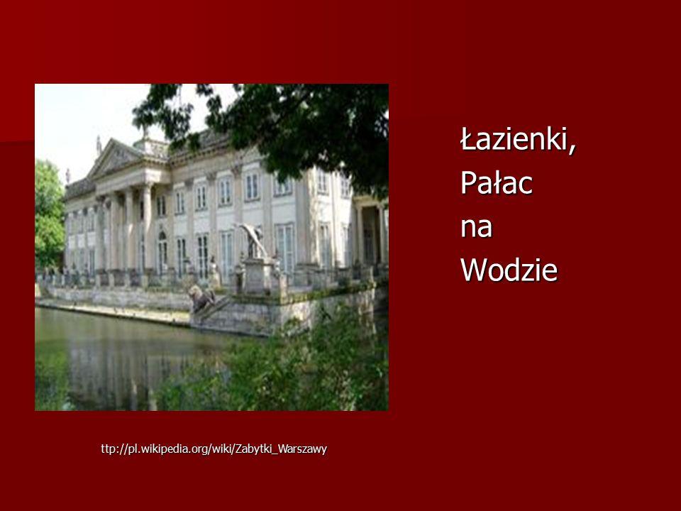 Łazienki,PałacnaWodzie ttp://pl.wikipedia.org/wiki/Zabytki_Warszawy