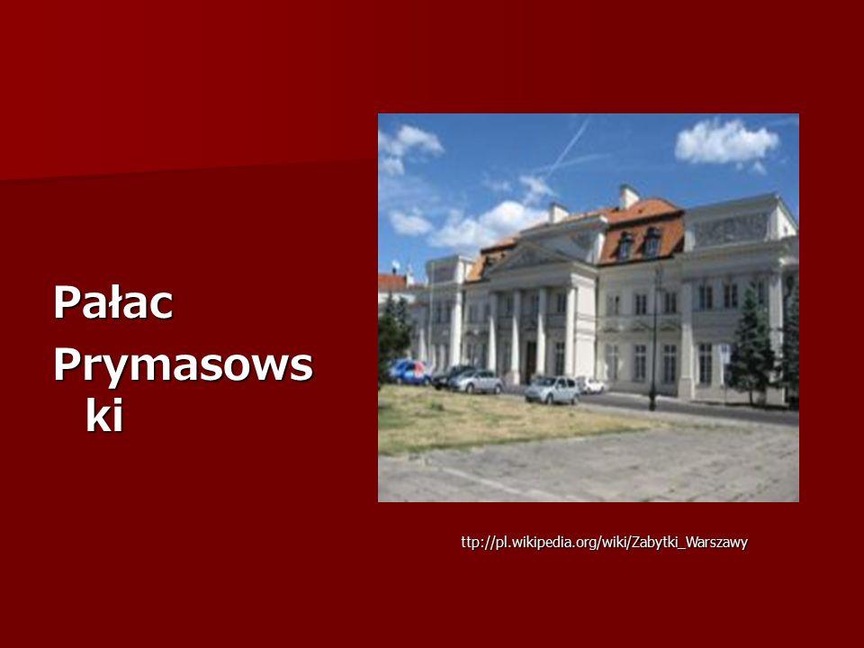 Pałac Prymasows ki ttp://pl.wikipedia.org/wiki/Zabytki_Warszawy