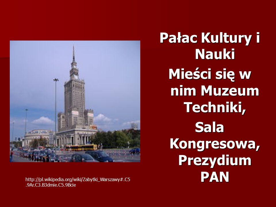 Pałac Kultury i Nauki Mieści się w nim Muzeum Techniki, Sala Kongresowa, Prezydium PAN http://pl.wikipedia.org/wiki/Zabytki_Warszawy#.C5.9Ar.C3.B3dmie.C5.9Bcie