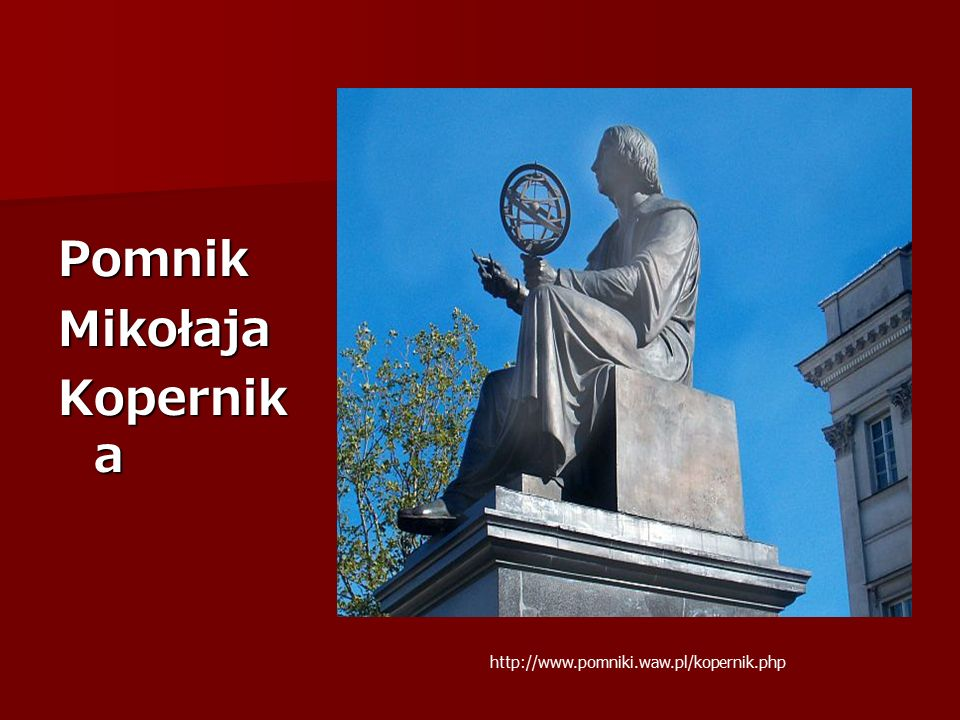 PomnikMikołaja Kopernik a http://www.pomniki.waw.pl/kopernik.php