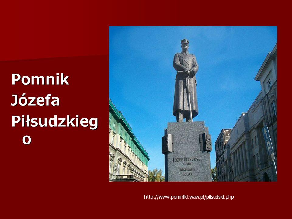 PomnikJózefa Piłsudzkieg o http://www.pomniki.waw.pl/pilsudski.php