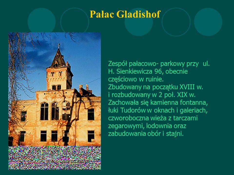 Pałac Gladishof Zespół pałacowo- parkowy przy ul. H.