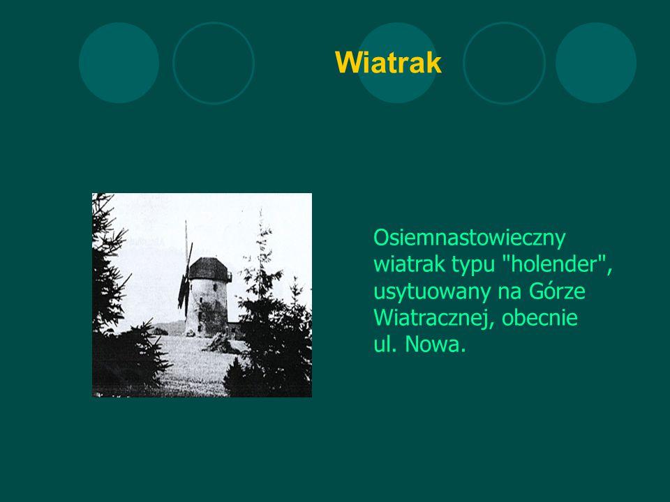 Wiatrak Osiemnastowieczny wiatrak typu holender , usytuowany na Górze Wiatracznej, obecnie ul.