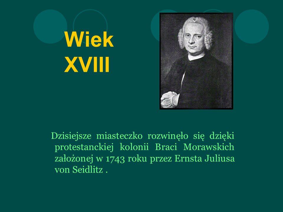 Wiek XVIII Dzisiejsze miasteczko rozwinęło się dzięki protestanckiej kolonii Braci Morawskich założonej w 1743 roku przez Ernsta Juliusa von Seidlitz.