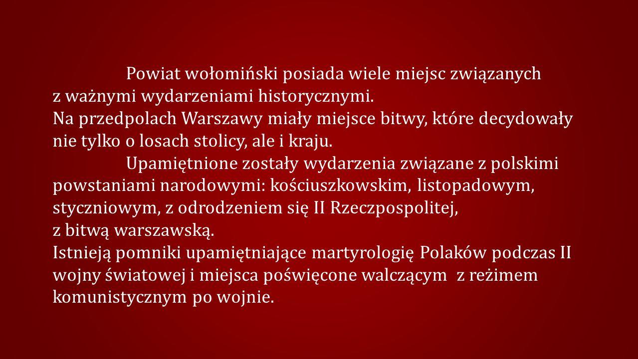 Powiat wołomiński posiada wiele miejsc związanych z ważnymi wydarzeniami historycznymi.
