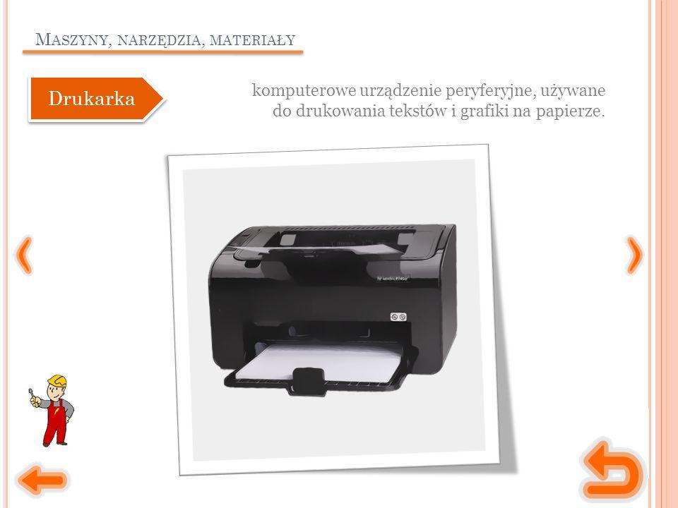 M ASZYNY, NARZĘDZIA, MATERIAŁY komputerowe urządzenie peryferyjne, używane do drukowania tekstów i grafiki na papierze.