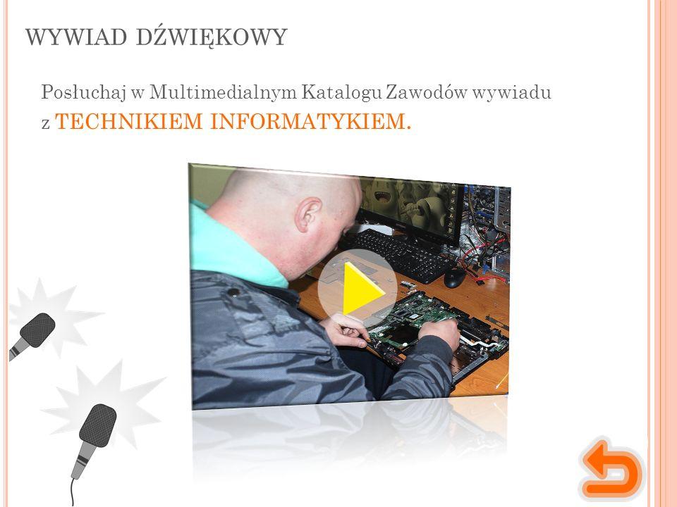 WYWIAD DŹWIĘKOWY Posłuchaj w Multimedialnym Katalogu Zawodów wywiadu z TECHNIKIEM INFORMATYKIEM.