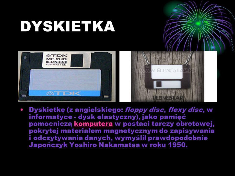 DYSKIETKA Dyskietkę (z angielskiego: floppy disc, flexy disc, w informatyce - dysk elastyczny), jako pamięć pomocniczą komputera w postaci tarczy obrotowej, pokrytej materiałem magnetycznym do zapisywania i odczytywania danych, wymyślił prawdopodobnie Japończyk Yoshiro Nakamatsa w roku 1950.komputera