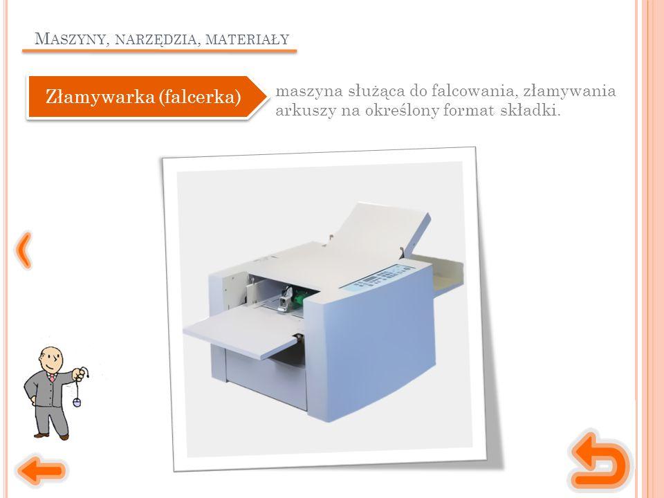 M ASZYNY, NARZĘDZIA, MATERIAŁY maszyna służąca do falcowania, złamywania arkuszy na określony format składki.