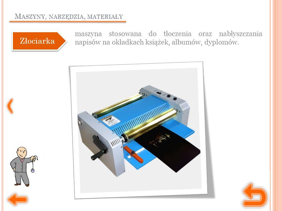 M ASZYNY, NARZĘDZIA, MATERIAŁY maszyna stosowana do tłoczenia oraz nabłyszczania napisów na okładkach książek, albumów, dyplomów.