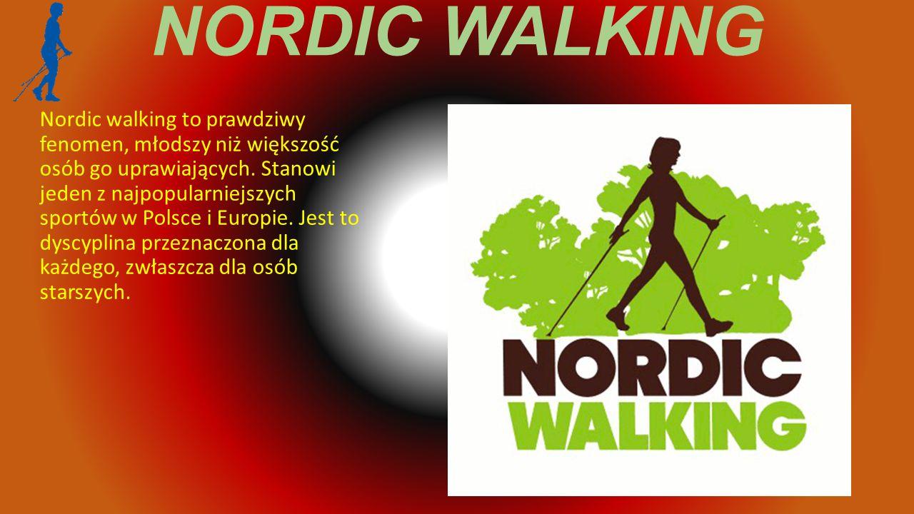 NORDIC WALKING Nordic walking to prawdziwy fenomen, młodszy niż większość osób go uprawiających.