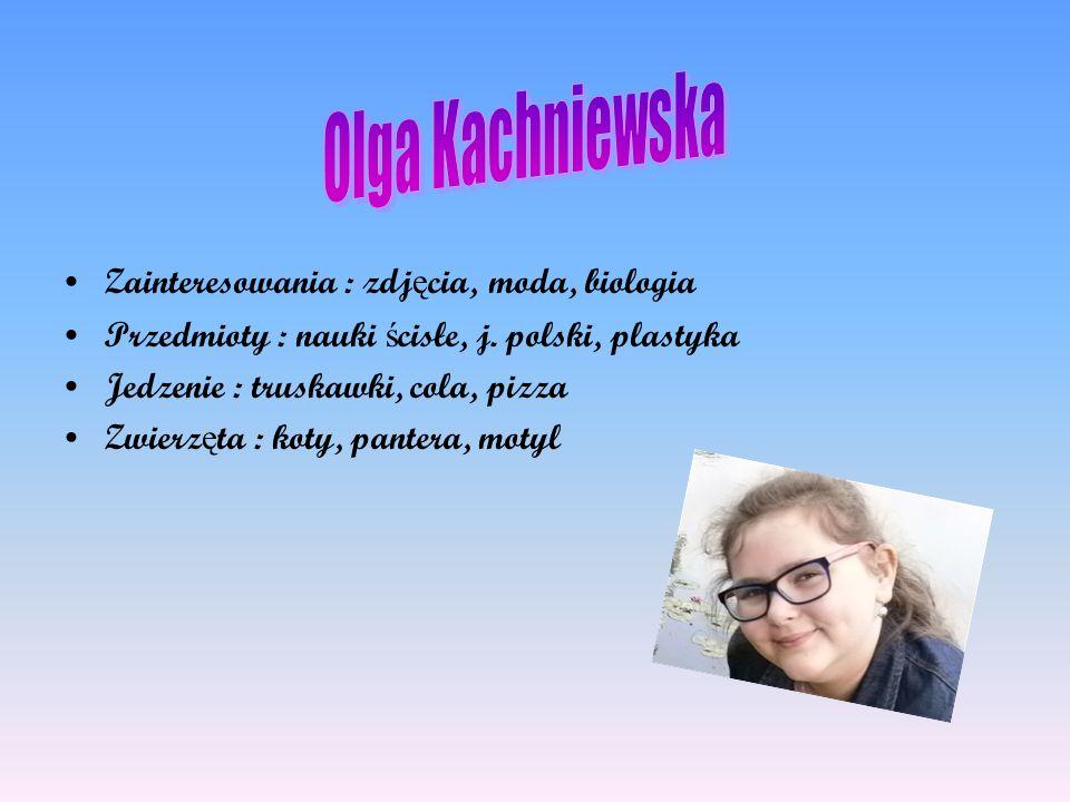 Zainteresowania : zdj ę cia, moda, biologia Przedmioty : nauki ś cisłe, j.