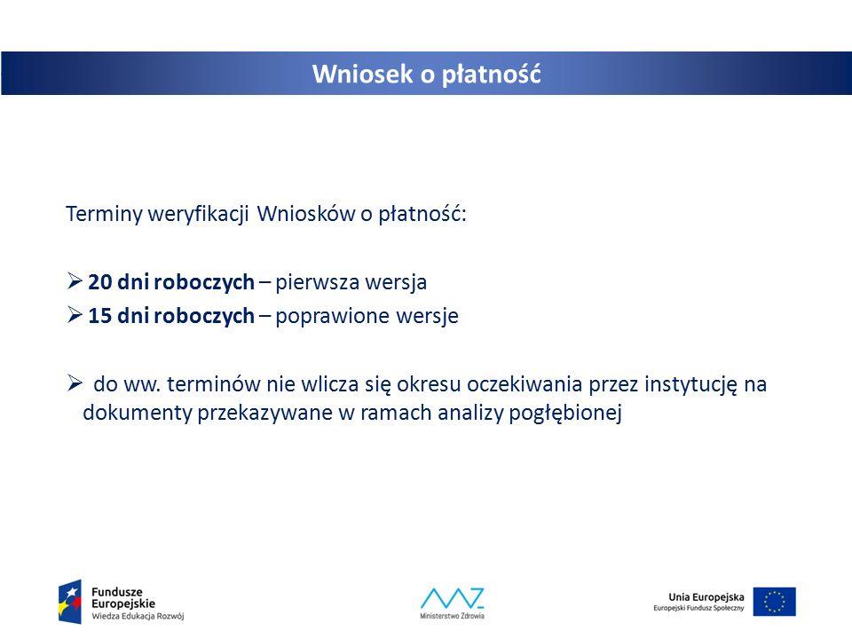 Wniosek o płatność Terminy weryfikacji Wniosków o płatność:  20 dni roboczych – pierwsza wersja  15 dni roboczych – poprawione wersje  do ww. termi