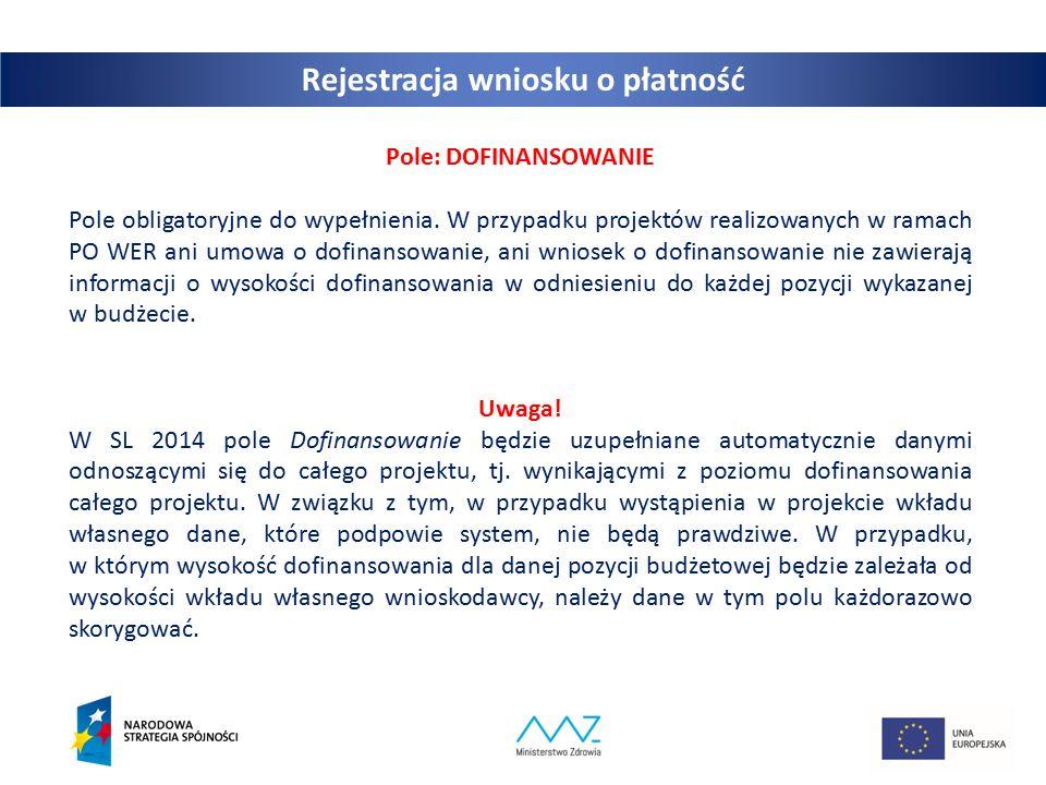 Rejestracja wniosku o płatność Pole: DOFINANSOWANIE Pole obligatoryjne do wypełnienia.