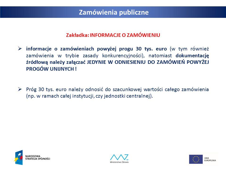 23 Zakładka: INFORMACJE O ZAMÓWIENIU  informacje o zamówieniach powyżej progu 30 tys. euro (w tym również zamówienia w trybie zasady konkurencyjności