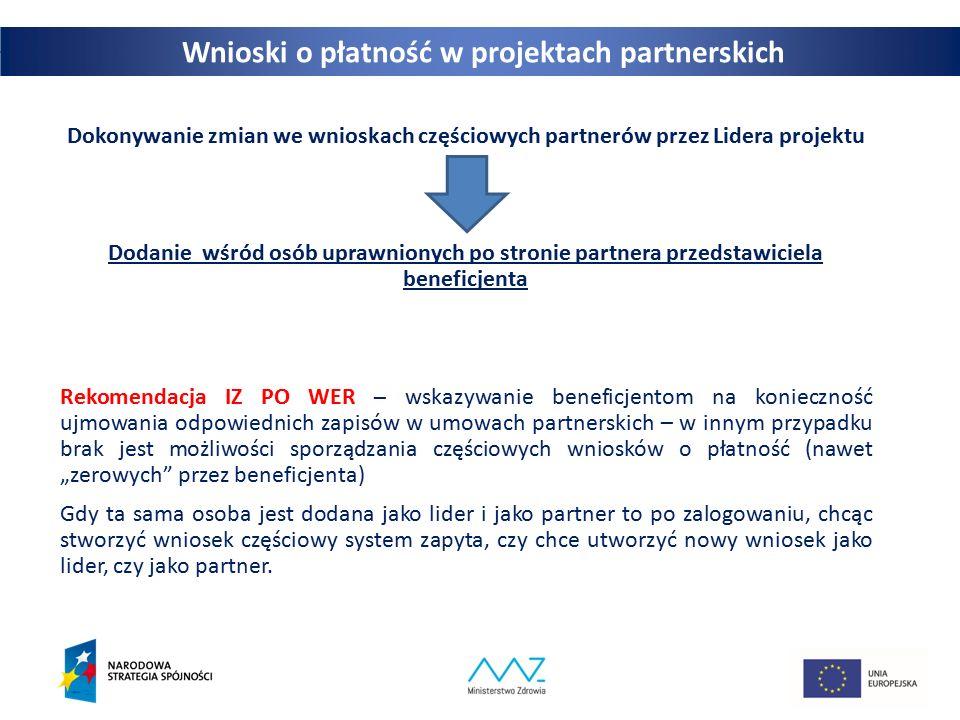 """30 Dokonywanie zmian we wnioskach częściowych partnerów przez Lidera projektu Dodanie wśród osób uprawnionych po stronie partnera przedstawiciela beneficjenta Rekomendacja IZ PO WER – wskazywanie beneficjentom na konieczność ujmowania odpowiednich zapisów w umowach partnerskich – w innym przypadku brak jest możliwości sporządzania częściowych wniosków o płatność (nawet """"zerowych przez beneficjenta) Gdy ta sama osoba jest dodana jako lider i jako partner to po zalogowaniu, chcąc stworzyć wniosek częściowy system zapyta, czy chce utworzyć nowy wniosek jako lider, czy jako partner."""