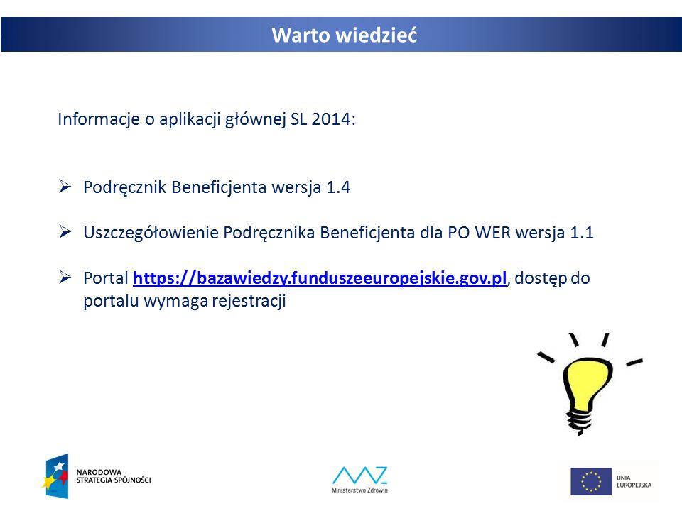 31 Informacje o aplikacji głównej SL 2014:  Podręcznik Beneficjenta wersja 1.4  Uszczegółowienie Podręcznika Beneficjenta dla PO WER wersja 1.1  Portal https://bazawiedzy.funduszeeuropejskie.gov.pl, dostęp do portalu wymaga rejestracjihttps://bazawiedzy.funduszeeuropejskie.gov.pl Warto wiedzieć