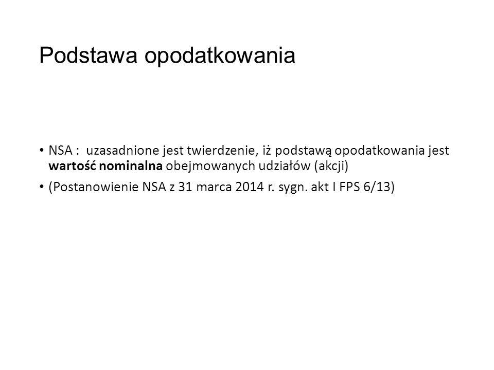 Podstawa opodatkowania NSA : uzasadnione jest twierdzenie, iż podstawą opodatkowania jest wartość nominalna obejmowanych udziałów (akcji) (Postanowienie NSA z 31 marca 2014 r.