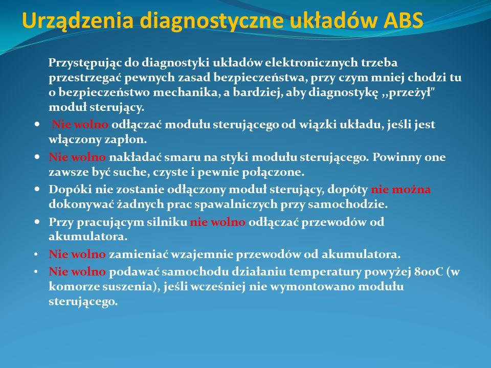 Urządzenia diagnostyczne układów ABS Przystępując do diagnostyki układów elektronicznych trzeba przestrzegać pewnych zasad bezpieczeństwa, przy czym m