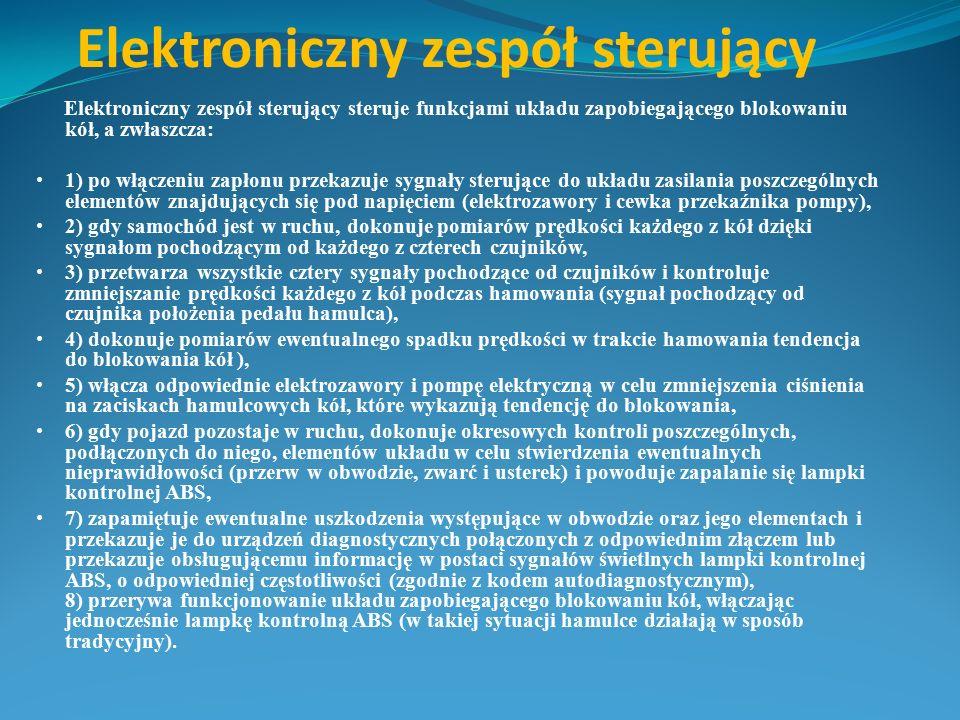 Elektroniczny zespół sterujący Elektroniczny zespół sterujący steruje funkcjami układu zapobiegającego blokowaniu kół, a zwłaszcza: 1) po włączeniu za