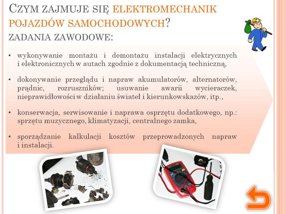 C ZYM ZAJMUJE SIĘ ELEKTROMECHANIK POJAZDÓW SAMOCHODOWYCH ? ZADANIA ZAWODOWE : wykonywanie montażu i demontażu instalacji elektrycznych i elektroniczny