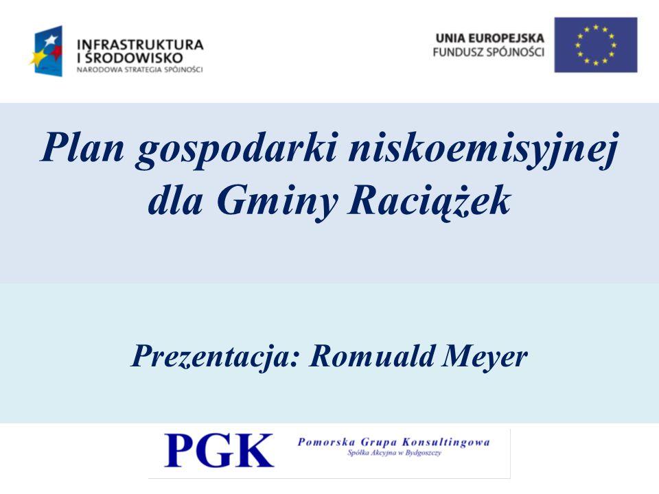 Plan gospodarki niskoemisyjnej dla Gminy Raciążek Prezentacja: Romuald Meyer