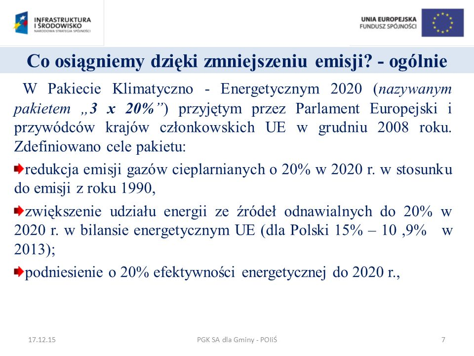 Dzięki zmniejszeniu emisji poprawa powietrza: Na terenie całej gminy, Poprzez redukcję emisji zanieczyszczeń w ramach realizacji Programu Ochrony Powietrza (POP), Wyraźne oszczędności w budżecie, dzięki ograniczeniu i optymalizacji zużycia energii elektrycznej a także innych mediów, Udoskonalenie zarządzania, wykorzystanie potencjału gminy w zakresie ograniczania emisji zanieczyszczeń, Lepszy wizerunek władz samorządowych w oczach mieszkańców, Inwestycje i nieinwestycyjne działania Gminy do 2020 roku.