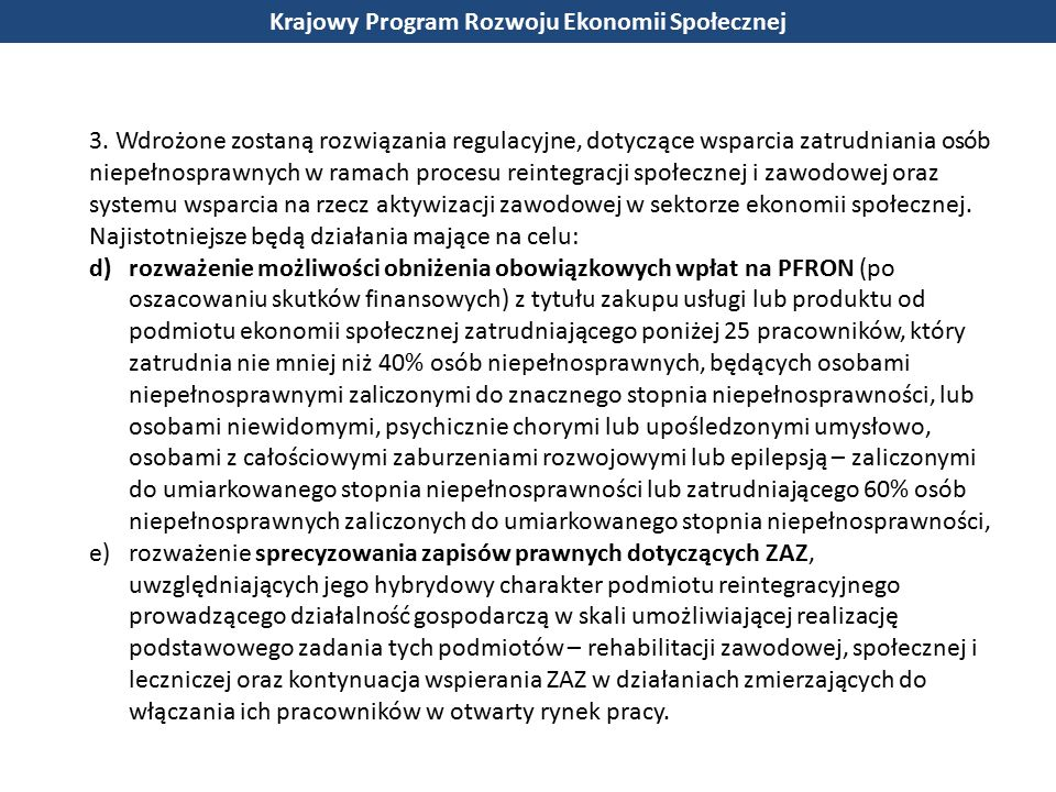 3. Wdrożone zostaną rozwiązania regulacyjne, dotyczące wsparcia zatrudniania osób niepełnosprawnych w ramach procesu reintegracji społecznej i zawodow