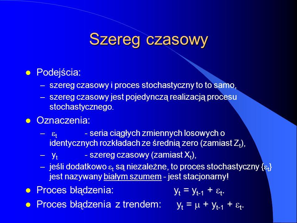 Szereg czasowy l Podejścia: –szereg czasowy i proces stochastyczny to to samo, –szereg czasowy jest pojedynczą realizacją procesu stochastycznego.