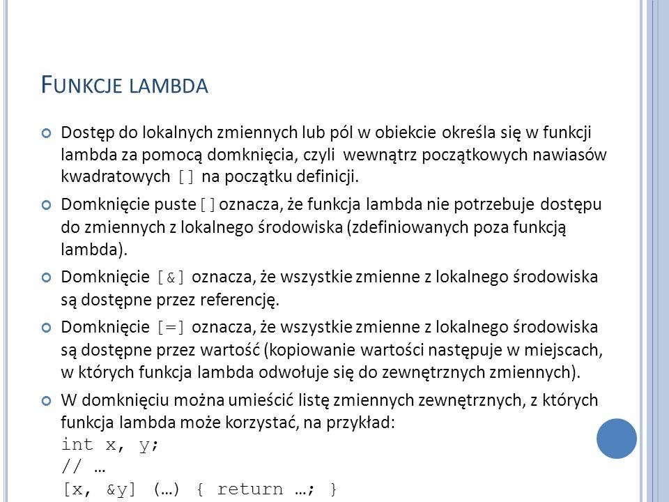 F UNKCJE LAMBDA Dostęp do lokalnych zmiennych lub pól w obiekcie określa się w funkcji lambda za pomocą domknięcia, czyli wewnątrz początkowych nawias