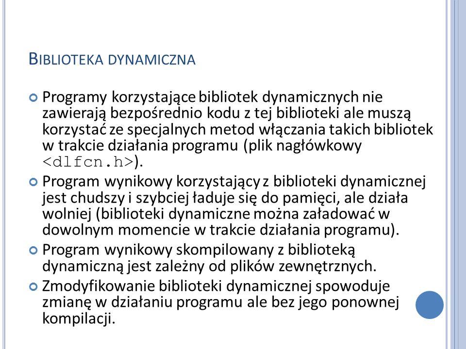 B IBLIOTEKA DYNAMICZNA Programy korzystające bibliotek dynamicznych nie zawierają bezpośrednio kodu z tej biblioteki ale muszą korzystać ze specjalnyc