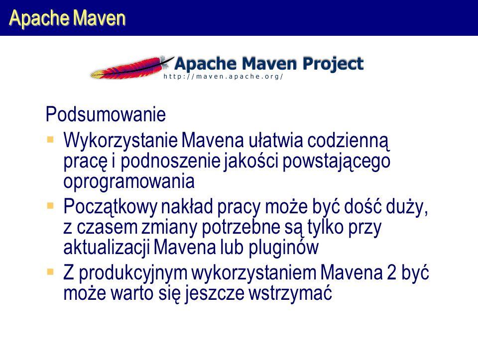Apache Maven Podsumowanie  Wykorzystanie Mavena ułatwia codzienną pracę i podnoszenie jakości powstającego oprogramowania  Początkowy nakład pracy może być dość duży, z czasem zmiany potrzebne są tylko przy aktualizacji Mavena lub pluginów  Z produkcyjnym wykorzystaniem Mavena 2 być może warto się jeszcze wstrzymać