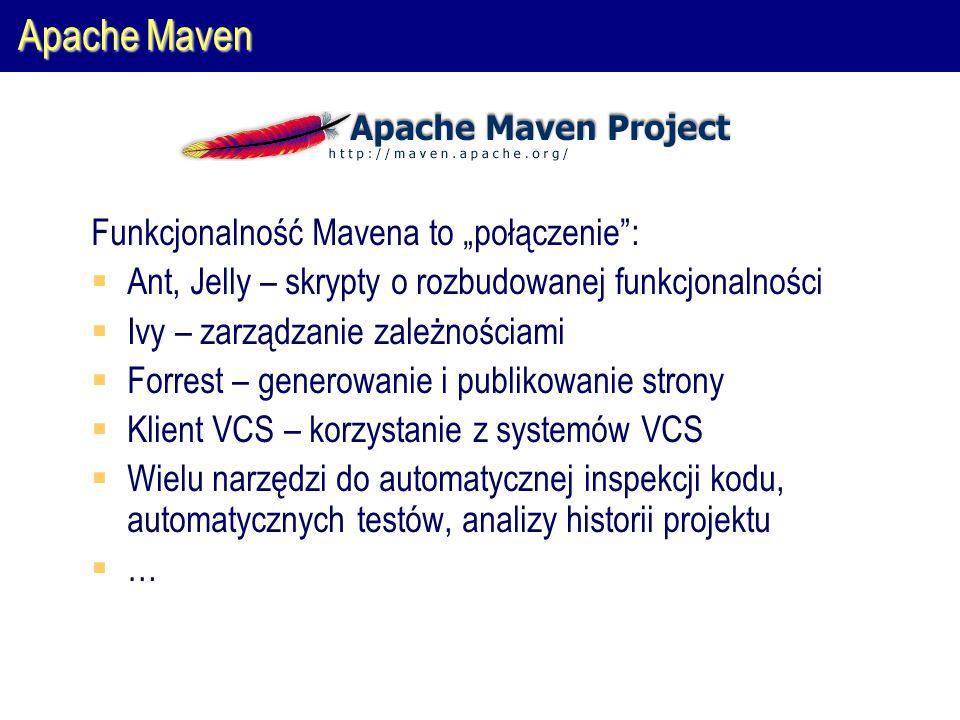 """Apache Maven Funkcjonalność Mavena to """"połączenie :  Ant, Jelly – skrypty o rozbudowanej funkcjonalności  Ivy – zarządzanie zależnościami  Forrest – generowanie i publikowanie strony  Klient VCS – korzystanie z systemów VCS  Wielu narzędzi do automatycznej inspekcji kodu, automatycznych testów, analizy historii projektu  …"""