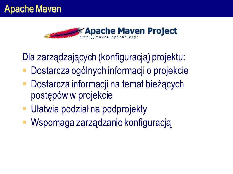 Apache Maven Dla zarządzających (konfiguracją) projektu:  Dostarcza ogólnych informacji o projekcie  Dostarcza informacji na temat bieżących postępów w projekcie  Ułatwia podział na podprojekty  Wspomaga zarządzanie konfiguracją