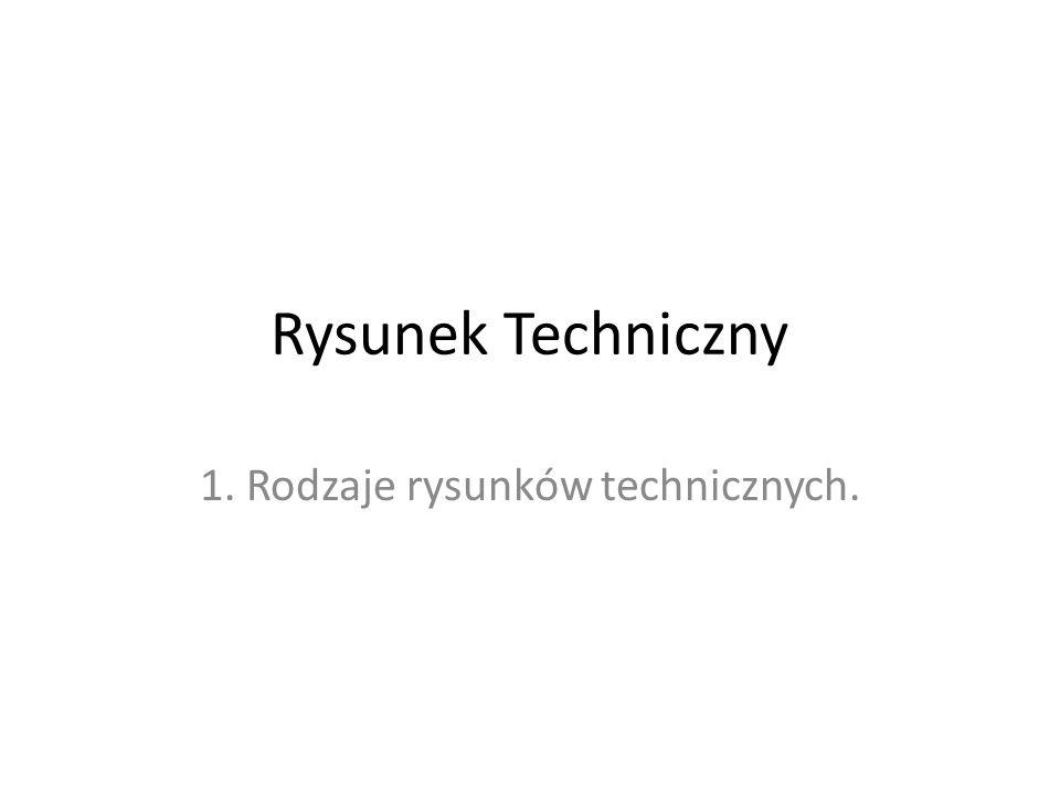 Rysunek Techniczny 1. Rodzaje rysunków technicznych.