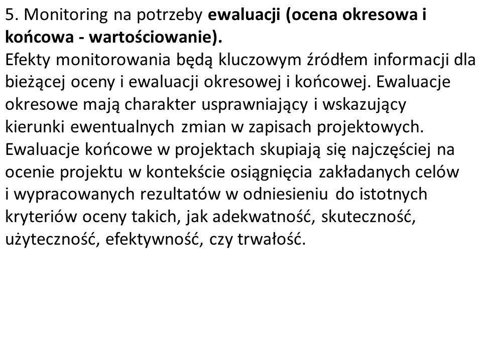 5. Monitoring na potrzeby ewaluacji (ocena okresowa i końcowa - wartościowanie).