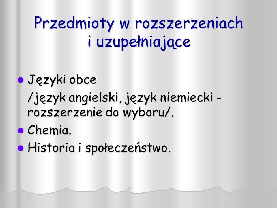 Przedmioty w rozszerzeniach i uzupełniające Języki obce Języki obce /język angielski, język niemiecki - rozszerzenie do wyboru/. Chemia. Chemia. Histo