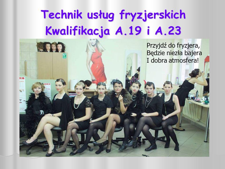 Technik usług fryzjerskich Kwalifikacja A.19 i A.23 Przyjdź do fryzjera, Będzie niezła bajera I dobra atmosfera!