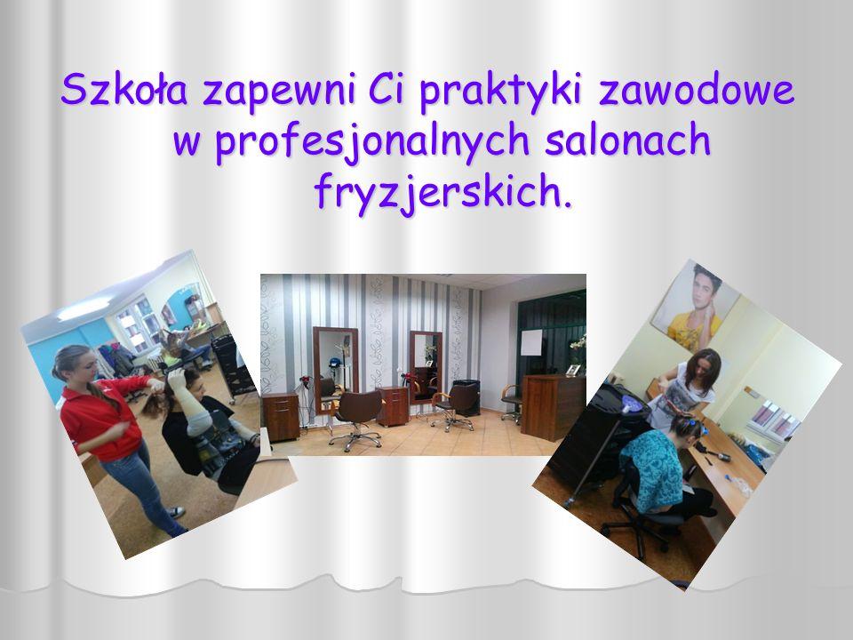 Szkoła zapewni Ci praktyki zawodowe w profesjonalnych salonach fryzjerskich.