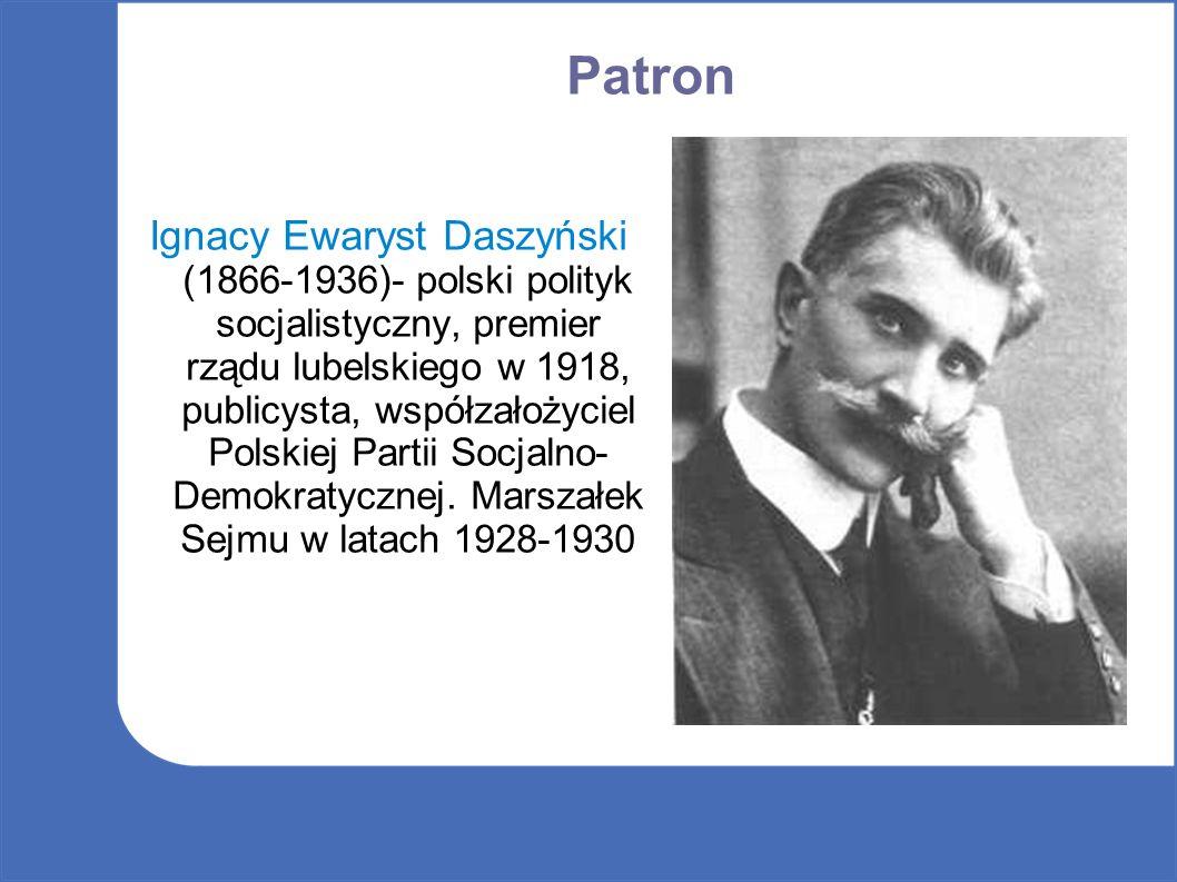 Patron Ignacy Ewaryst Daszyński (1866-1936)- polski polityk socjalistyczny, premier rządu lubelskiego w 1918, publicysta, współzałożyciel Polskiej Partii Socjalno- Demokratycznej.