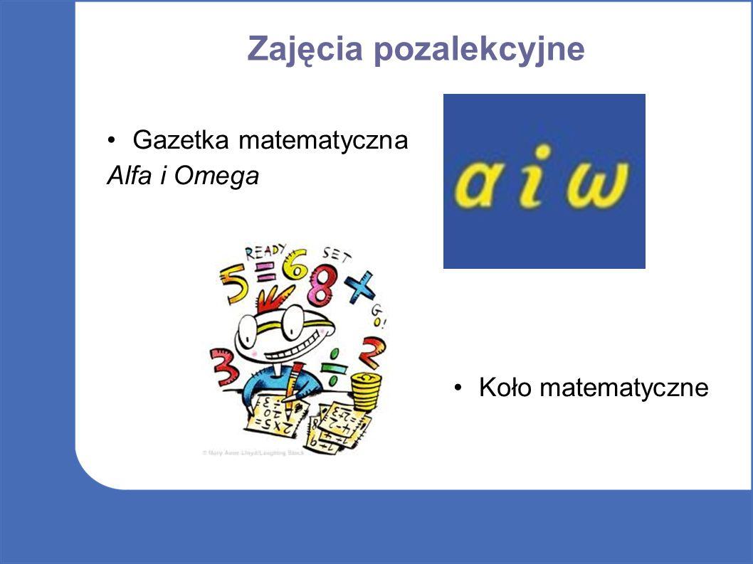 Zajęcia pozalekcyjne Gazetka matematyczna Alfa i Omega Koło matematyczne