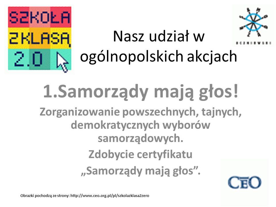 Nasz udział w ogólnopolskich akcjach 1.Samorządy mają głos! Zorganizowanie powszechnych, tajnych, demokratycznych wyborów samorządowych. Zdobycie cert