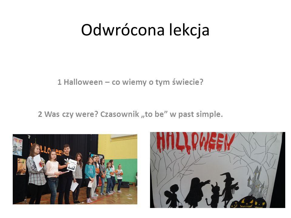 """Odwrócona lekcja 1 Halloween – co wiemy o tym świecie? 2 Was czy were? Czasownik """"to be"""" w past simple."""