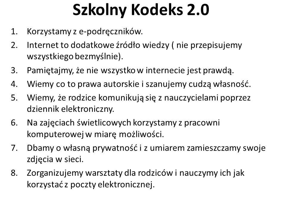 Szkolny Kodeks 2.0 1.Korzystamy z e-podręczników. 2.Internet to dodatkowe źródło wiedzy ( nie przepisujemy wszystkiego bezmyślnie). 3.Pamiętajmy, że n