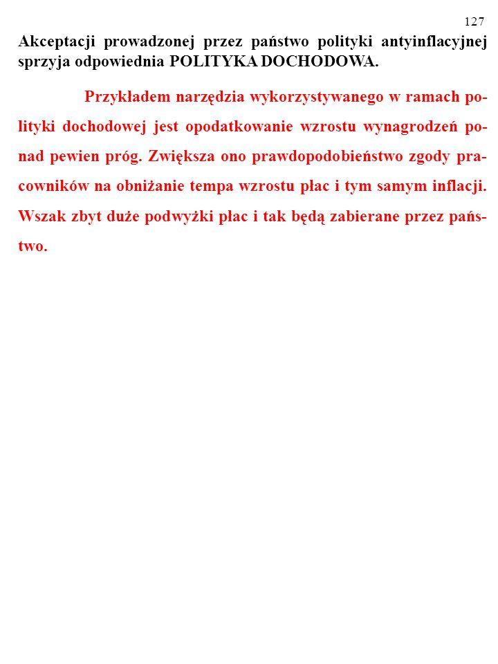 126 Akceptacji prowadzonej przez państwo polityki antyinflacyjnej sprzyja odpowiednia POLITYKA DOCHODOWA.