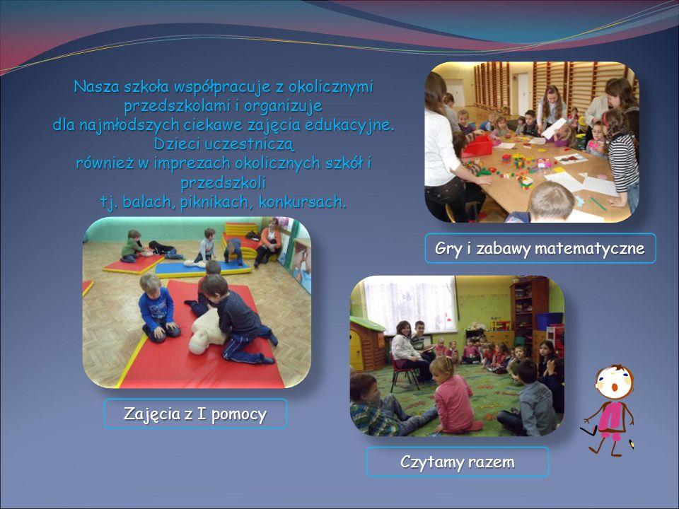 Gry i zabawy matematyczne Zajęcia z I pomocy Czytamy razem Nasza szkoła współpracuje z okolicznymi przedszkolami i organizuje dla najmłodszych ciekawe