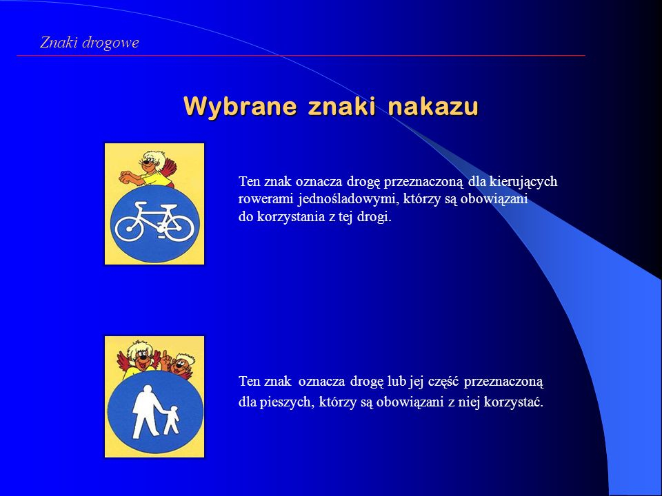 ZNAKI NAKAZU Są okrągłe, koloru niebieskiego i z białym symbolem, nakazują odpowiednie zachowanie się na drodze. Znaki drogowe