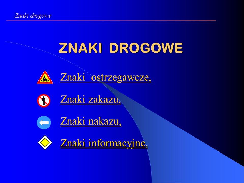 ZNAKI DROGOWE Znaki ostrzegawcze, Znaki zakazu, Znaki nakazu, Znaki informacyjne.